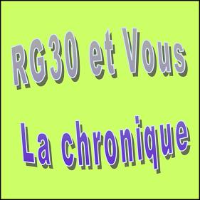 RG30 et VOUS - La Chronique