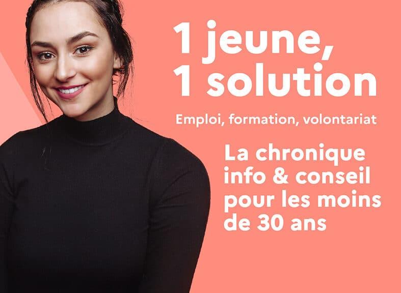 1 jeune, 1 solution ! La chronique info & conseil pour les moins de 30 ans